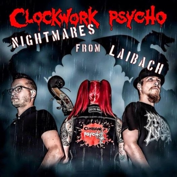 Clockwork Psycho 'Nightmares from Laibach'