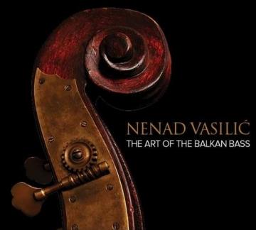 Nenad Vasilić 'The Art of the Balkan Bass'