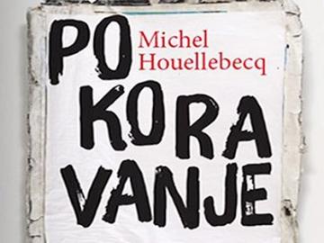 Michel Houellebecq 'Pokoravanje'