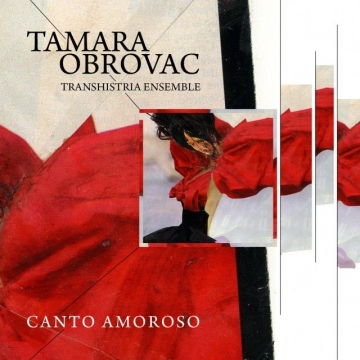 Tamara Obrovac Transhistria Ensemble 'Canto amoroso'