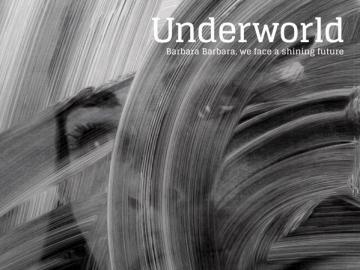 Underworld 'Barbara Barbara, We Face A Shining Future'
