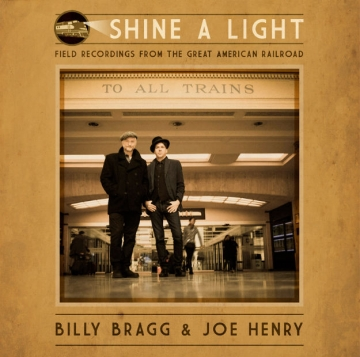 Billy Bragg & Joe Henry 'Shine a Light: Field Recordings from the Great American Railroad'