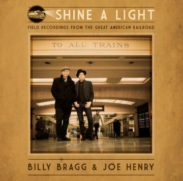 Billy Bragg & Joe Henry 'Shine a Light: Field Recordings from the Great American Railroad'