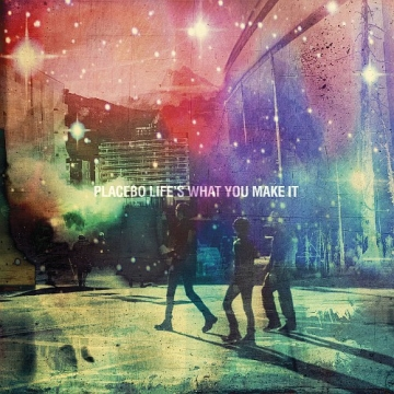 Placebo 'Life's What You Make It'