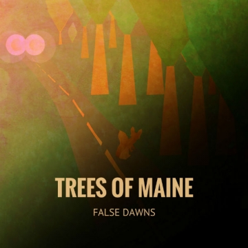 Trees Of Maine 'False Dawns'