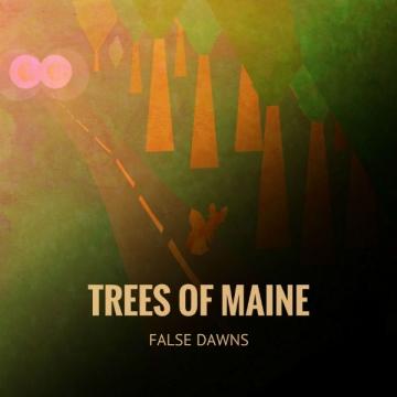 Trees Of Maine 'False Dawns'