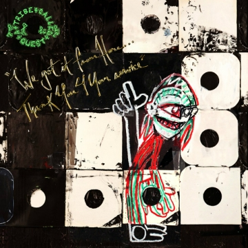 A Tribe Called Quest 'We Got It From Here... Than You 4 Your Service'