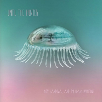 Hope Sandoval & The Warm Inventions 'Until The Hunter'
