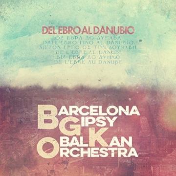 Barcelona Gipsy balKan Orchestra 'Del Ebro al Danubio'