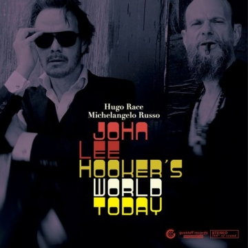 "Hugo Race & Michelangelo Russo ""John Lee Hooker's World Today"""