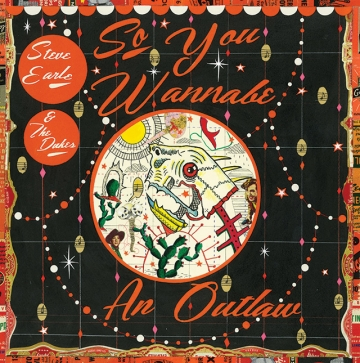 "Steve Earle ""So You Wannabe an Outlaw"""