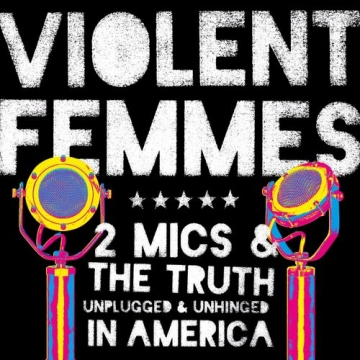 """Violent Femmes  """"2 Mics and the Truth"""""""
