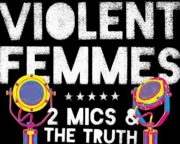 "Violent Femmes ""2 Mics and the Truth"""