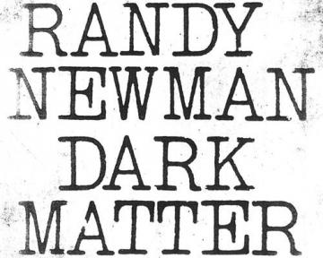 """Randy Newman """"Dark Matter"""""""