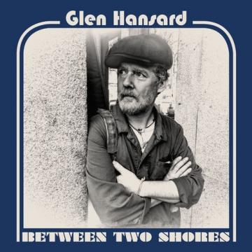 """Glen Hansard """"Between Two Shores"""""""