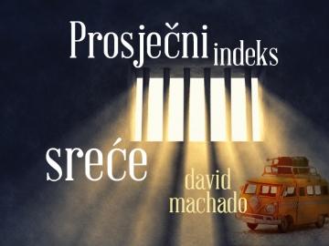 """David Machado """"Prosječni indeks sreće"""""""