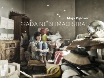 Maja Posavec 'Kada ne bi imao strah'