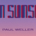Paul Weller 'On Sunset' – na odmoru
